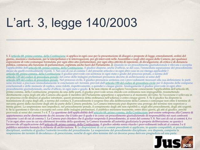 L'art. 3, legge 140/2003 1. L'articolo 68, primo comma, della Costituzione si applica in ogni caso per la presentazione di...