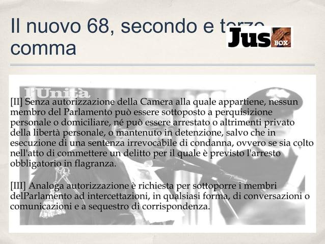 Il nuovo 68, secondo e terzo comma [II] Senza autorizzazione della Camera alla quale appartiene, nessun membro del Parlame...