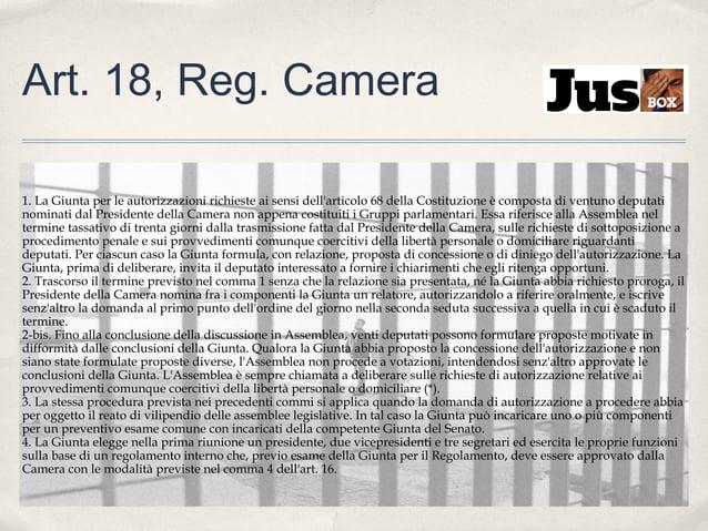 Art. 18, Reg. Camera 1. La Giunta per le autorizzazioni richieste ai sensi dell'articolo 68 della Costituzione è composta ...