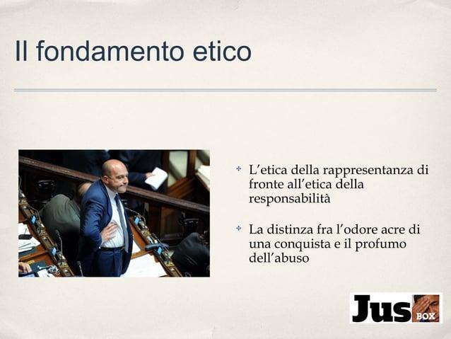 Il fondamento etico  ✤  L'etica della rappresentanza di fronte all'etica della responsabilità  ✤  La distinza fra l'odore ...