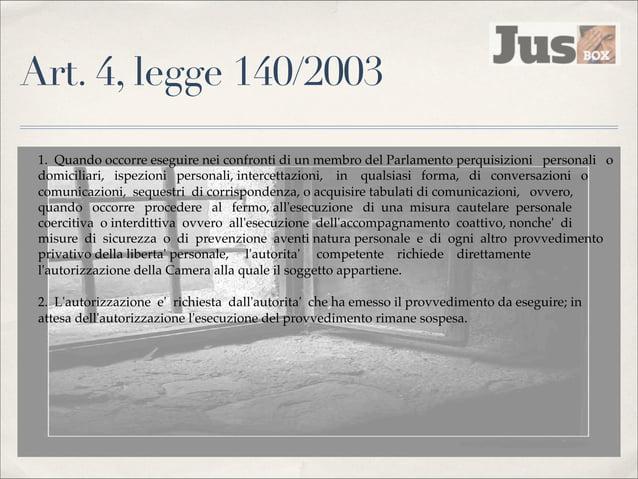 L'art. 6, legge 140/2003 ✤  E' corretto che sia richiesta l'autorizzazione della Camera di appartenenza per l'uso delle in...