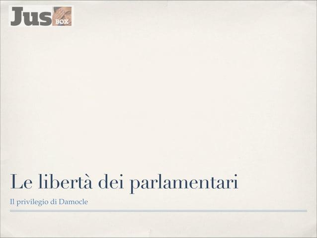Le libertà dei parlamentari Il privilegio di Damocle Gian Luca Conti