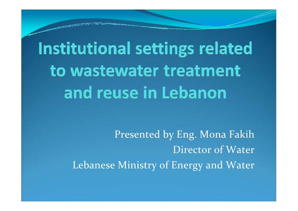 Presented by Eng. Mona Fakih                     Director of WaterLebanese Ministry of Energy and Water