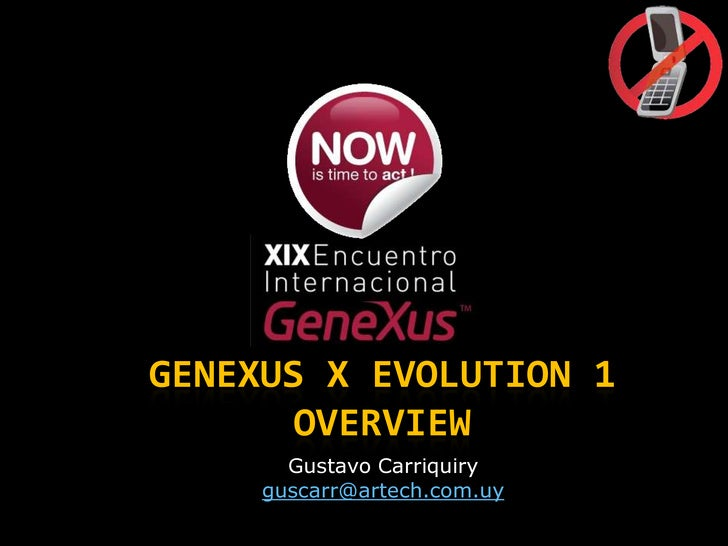 Genexus x Evolution 1 Overview<br />Gustavo Carriquiry<br />guscarr@artech.com.uy<br />