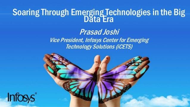 Soaring Through Emerging Technologies in the Big Data Era Prasad Joshi Vice President, Infosys Center for Emerging Technol...