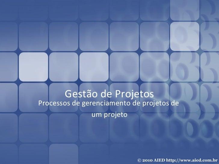 Gestão de Projetos Processos de gerenciamento de projetos de  um projeto