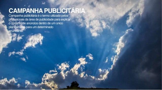 CAMPANHA PUBLICITÁRIA  Campanha publicitária é o temio utilizado pelos profissionais da área de publicidade para explicar ...