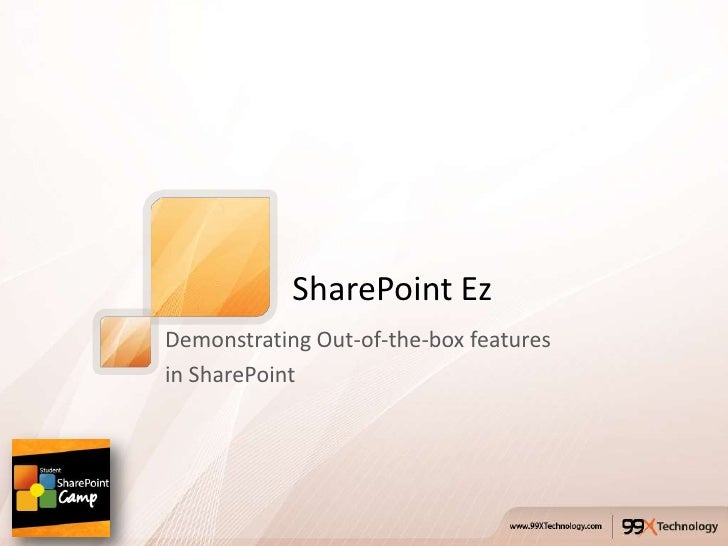 SharePoint EzDemonstrating Out-of-the-box featuresin SharePoint