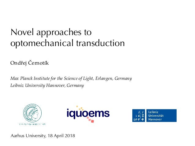 Novel approaches to optomechanical transduction Ondřej Černotík Max Planck Institute for the Science of Light, Erlangen, G...