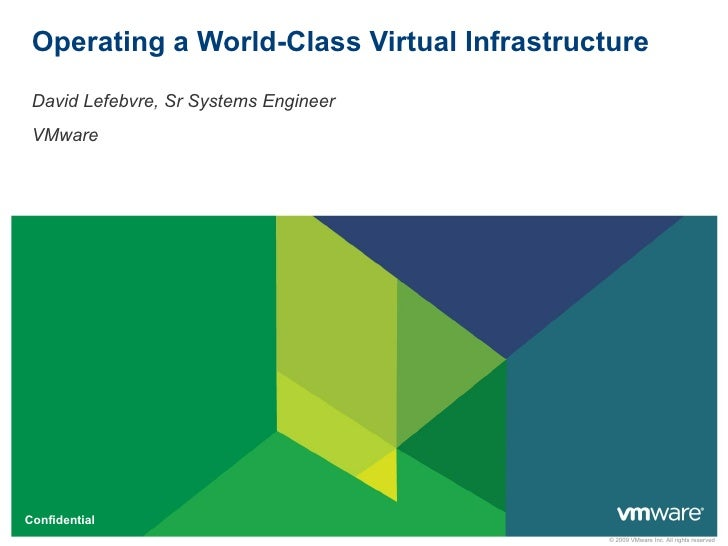 Operating a World-Class Virtual Infrastructure David Lefebvre, Sr Systems Engineer VMware