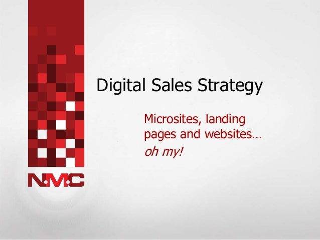 Digital Sales Strategy Microsites, landing pages and websites… oh my!