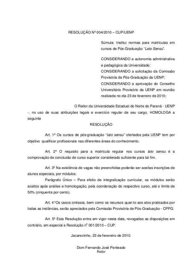 """RESOLUÇÃO Nº 004/2010 – CUP/UENP Súmula: Institui normas para matrículas em cursos de Pós-Graduação """"Lato Sensu"""". CONSIDER..."""