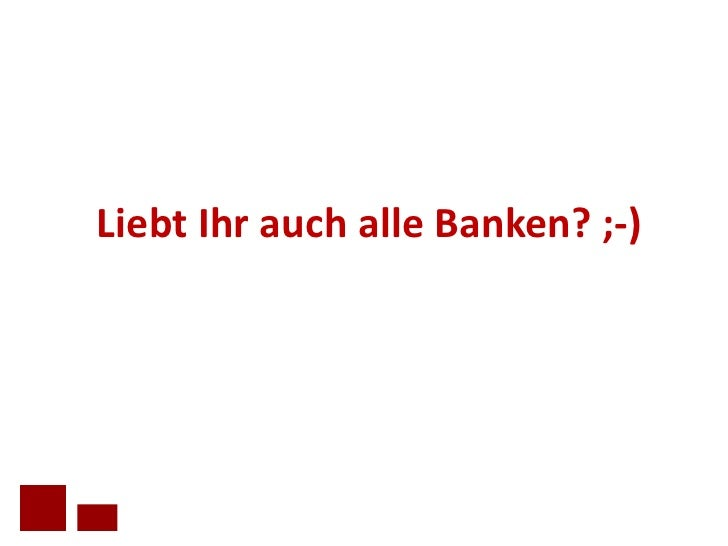 Liebt Ihr auch alle Banken? ;-)<br />