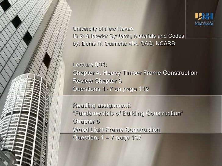 University of New Haven ID 218 Interior Systems, Materials and Codes by: Denis R. Ouimette AIA, OAQ, NCARB Lecture 004: Ch...