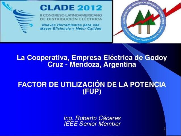 La Cooperativa, Empresa Eléctrica de GodoyCruz - Mendoza, ArgentinaFACTOR DE UTILIZACIÓN DE LA POTENCIA(FUP)Ing. Roberto C...