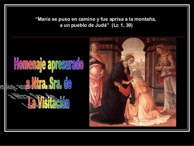 """""""María se puso en camino y fue aprisa a la montaña,  a un pueblo de Judá"""" (Lc 1, 39)"""