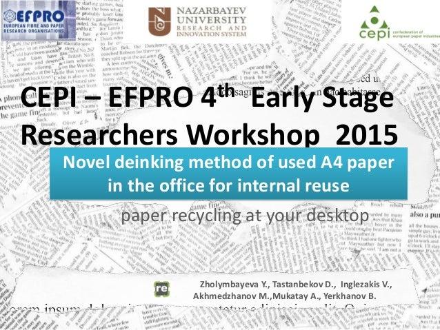 paper recycling at your desktop Zholymbayeva Y., Tastanbekov D., Inglezakis V., Akhmedzhanov M.,Mukatay A., Yerkhanov B. C...