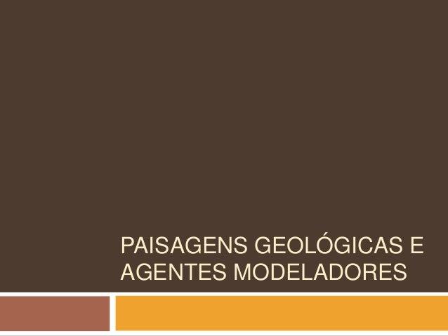 PAISAGENS GEOLÓGICAS EAGENTES MODELADORES