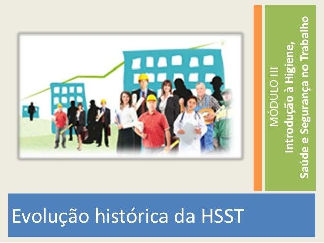 Evolução histórica da HSST                                      MÓDULO III                                 Introdução à Hi...