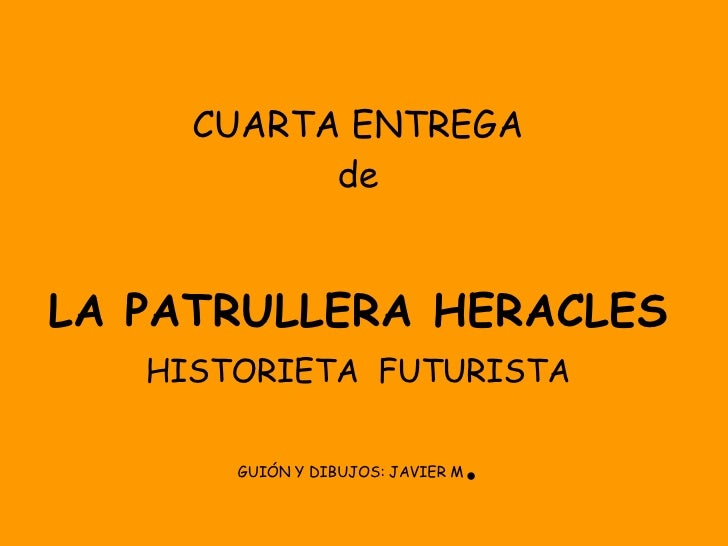 CUARTA ENTREGA de LA PATRULLERA HERACLES HISTORIETA  FUTURISTA GUIÓN Y DIBUJOS: JAVIER M .