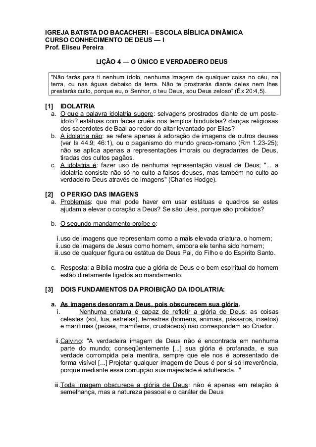IGREJA BATISTA DO BACACHERI – ESCOLA BÍBLICA DINÂMICACURSO CONHECIMENTO DE DEUS — IProf. Eliseu PereiraLIÇÃO 4 — O ÚNICO E...