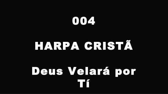 004 HARPA CRISTÃ Deus Velará por Tí