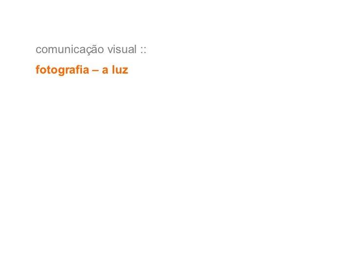 comunicação visual ::  fotografia – a luz