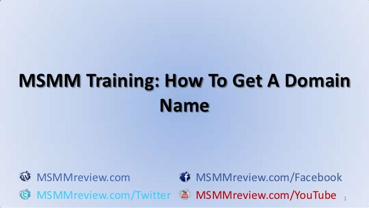 1<br />MSMM Training: How To Get A Domain Name<br />MSMMreview.comMSMMreview.com/Facebook<br />MSMMreview.com/TwitterMSMMr...