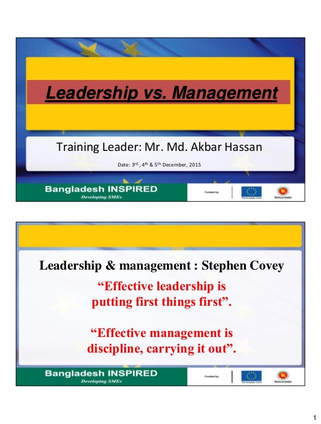 1 Leadership vs. Management Training Leader: Mr. Md. Akbar Hassan Date: 3rd , 4th & 5th December, 2015 Leadership & manage...
