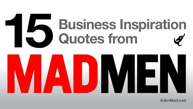 Mad Quotes | 15 Business Inspiration Quotes From Mad Men