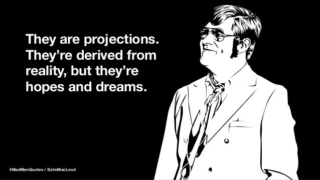 They are projections. They're derived from reality, but they're hopes and dreams. #MadMenQuotes / @JimMacLeod