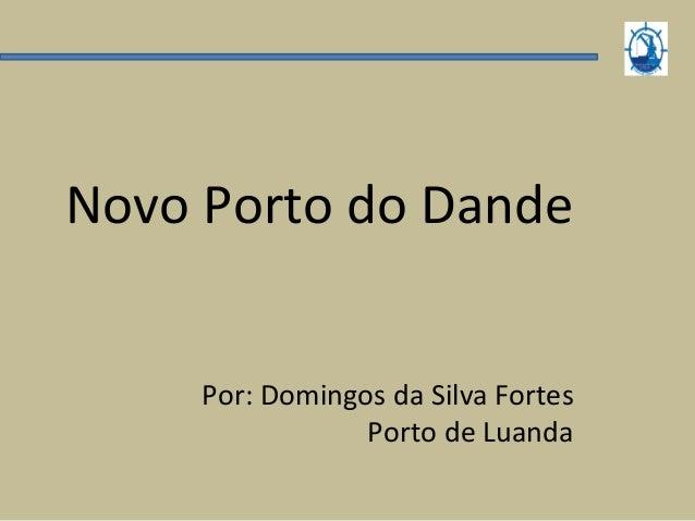 Novo Porto do Dande Por: Domingos da Silva Fortes Porto de Luanda