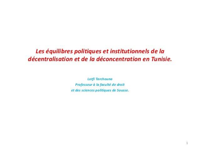 Les équilibres politiques et institutionnels de la décentralisation et de la déconcentration en Tunisie. Lotfi Tarchouna P...