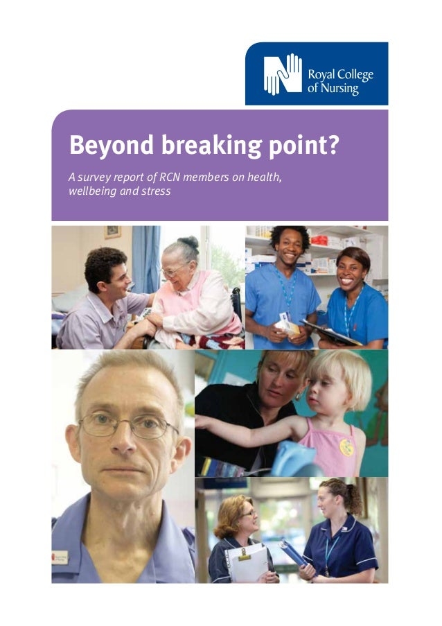 Beyond breaking point? A survey report of RCN members on health, wellbeing and stress