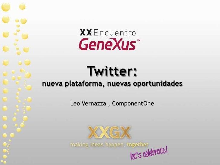Twitter: nueva plataforma, nuevas oportunidades<br />Leo Vernazza , ComponentOne<br />