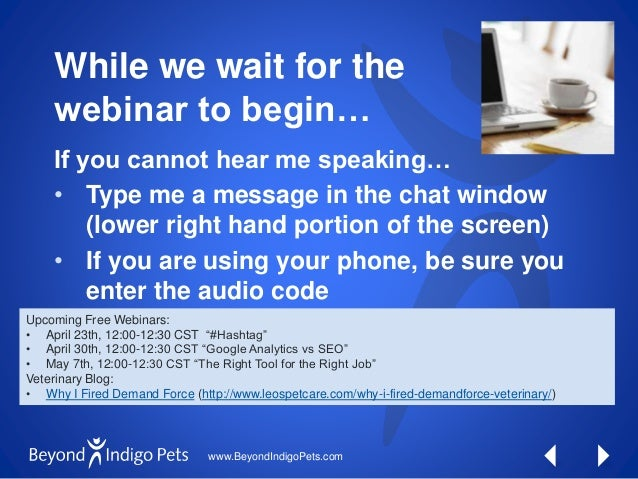 www.BeyondIndigoPets.com While we wait for the webinar to begin… If you cannot hear me speaking… • Type me a message in th...