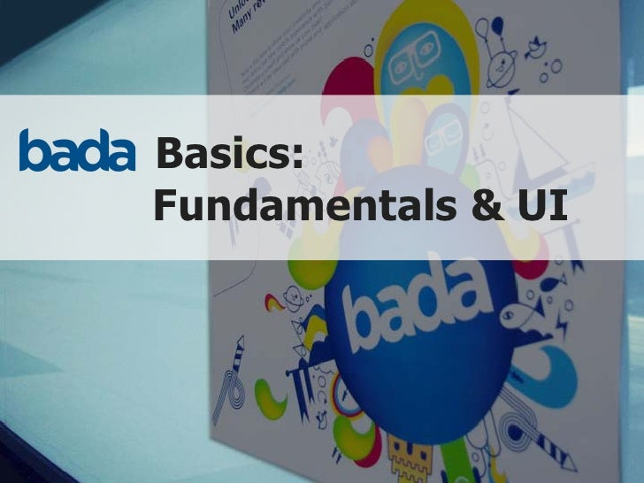 Basics: Fundamentals & UI             Copyright © 2010 Samsung Electronics Co., Ltd. All rights reserved.