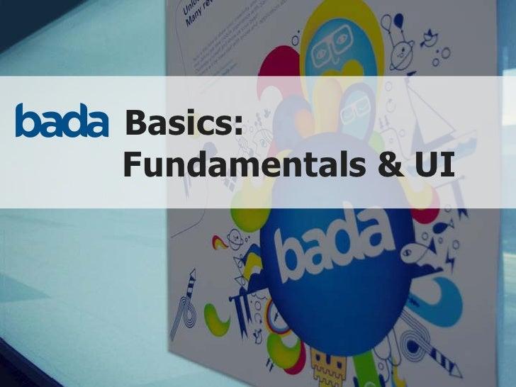 Basics: Fundamentals & UI             Copyright © 2010 Samsung Electronics Co., Ltd. All rights reserved.