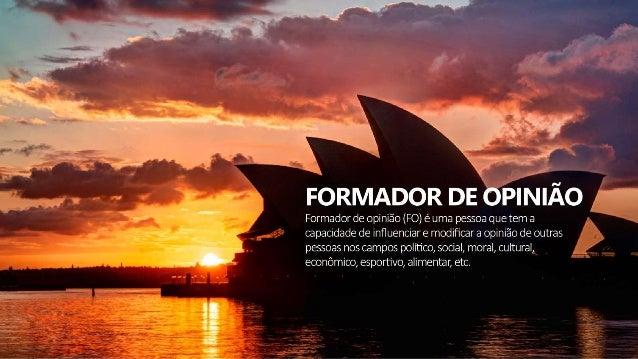 «ll llfâlíliíñ  FÓRMADOR DE OPINIÃO  Formador de opinião (FO) é uma pessoa que tem a capacidade de influenciar e modificar...