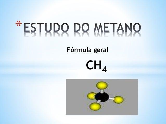 Fórmula geral CH4 *
