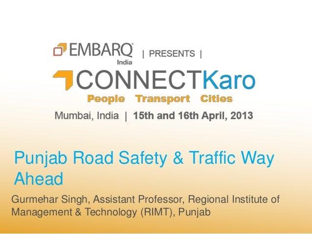 Punjab Road Safety & Traffic WayAheadGurmehar Singh, Assistant Professor, Regional Institute ofManagement & Technology (RI...