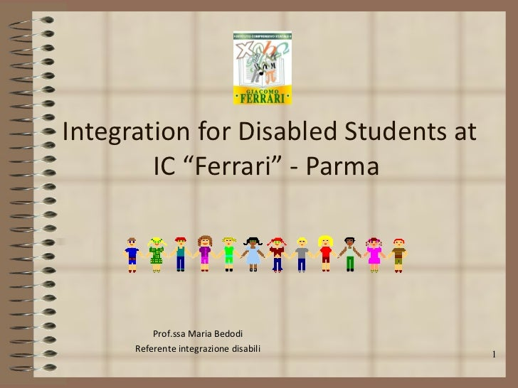 "Integration for Disabled Students at IC ""Ferrari"" - Parma  Prof.ssa Maria Bedodi Referente integrazione disabili"
