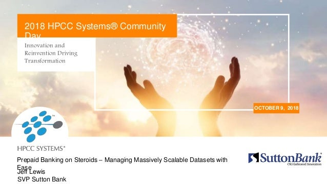 Innovation and Reinvention Driving Transformation OCTOBER 9, 2018 2018 HPCC Systems® Community Day Jeff Lewis SVP Sutton B...