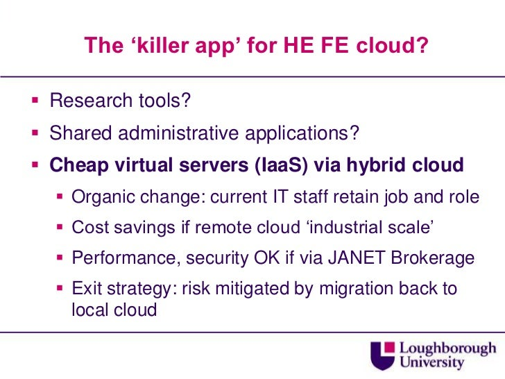 The 'killer app' for HE FE cloud?<br />Research tools?<br />Shared administrative applications?<br />Cheap virtual servers...