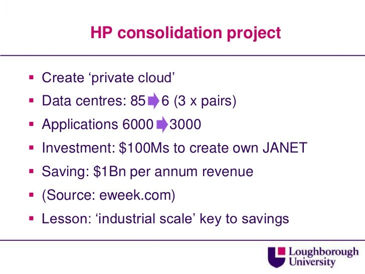 HP consolidation project<br />Create 'private cloud'<br />Data centres: 85    6 (3 x pairs)<br />Applications 6000    3000...