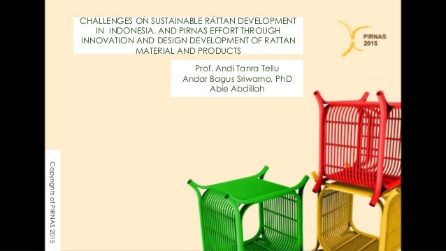 CHALLENGES ON SUSTAINABLE RATTAN DEVELOPMENT IN INDONESIA, AND PIRNAS EFFORT THROUGH INNOVATION AND DESIGN DEVELOPMENT OF ...