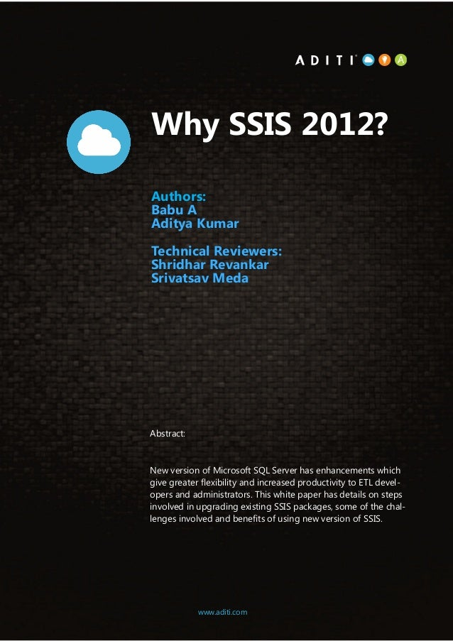 1www.aditi.com Why SSIS 2012? Authors: Babu A Aditya Kumar Technical Reviewers: Shridhar Revankar Srivatsav Meda Abstract:...
