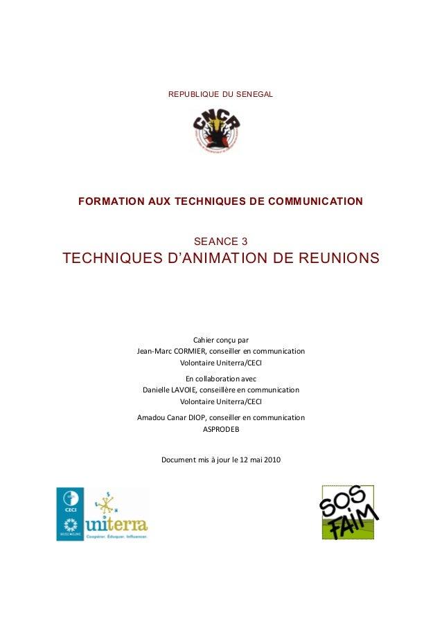 REPUBLIQUE DU SENEGAL FORMATION AUX TECHNIQUES DE COMMUNICATION SEANCE 3 TECHNIQUES D'ANIMATION DE REUNIONS Cahierconçup...