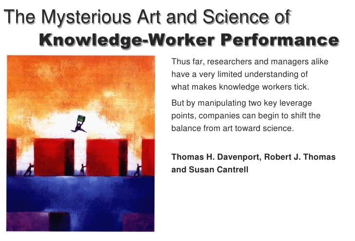The Mysterious Art and Science of     Knowledge-Worker Performance                    Thus far, researchers and managers a...
