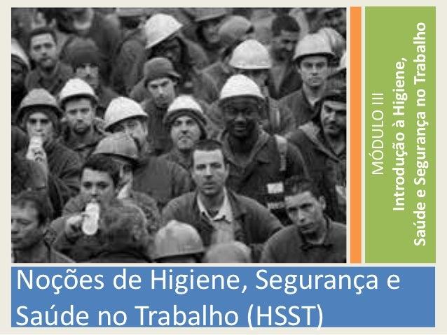 Saúde no Trabalho (HSST)                                          MÓDULO IIINoções de Higiene, Segurança e                ...